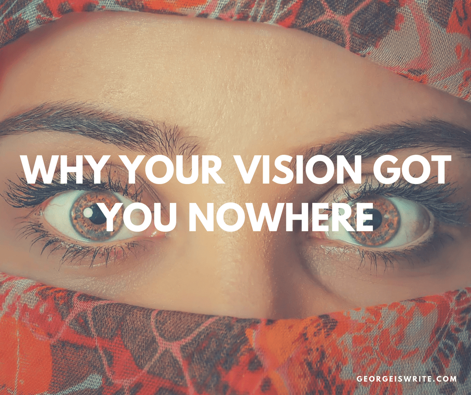 Why your Vision got you nowhere